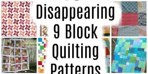 16 Disappearing 9 Block Patterns